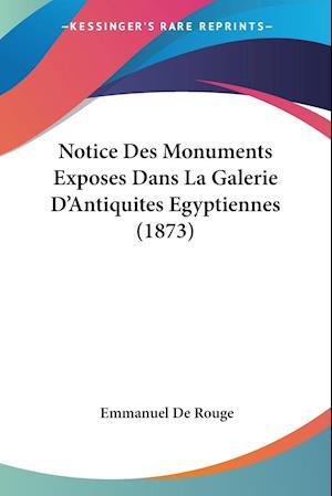 Notice Des Monuments Exposes Dans La Galerie D'Antiquites Egyptiennes (1873)