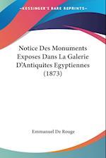 Notice Des Monuments Exposes Dans La Galerie D'Antiquites Egyptiennes (1873) af Emmanuel De Rouge