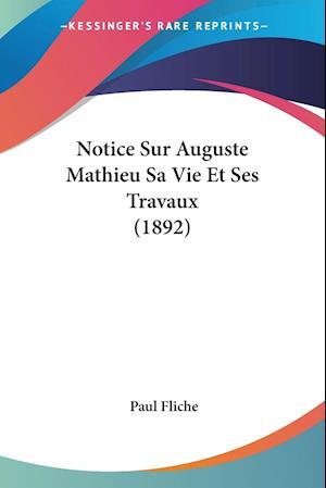 Notice Sur Auguste Mathieu Sa Vie Et Ses Travaux (1892)