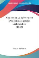 Notice Sur La Fabrication Des Eaux Minerales Artificielles (1843) af Eugene Soubeiran