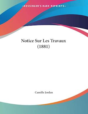 Notice Sur Les Travaux (1881)