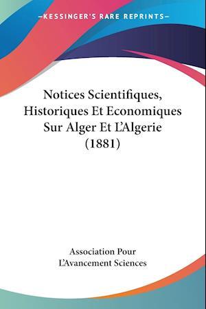 Notices Scientifiques, Historiques Et Economiques Sur Alger Et L'Algerie (1881)