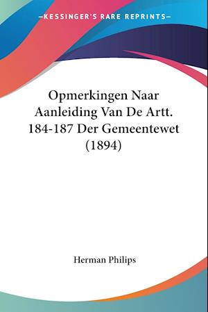 Opmerkingen Naar Aanleiding Van De Artt. 184-187 Der Gemeentewet (1894)