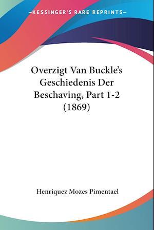 Overzigt Van Buckle's Geschiedenis Der Beschaving, Part 1-2 (1869)