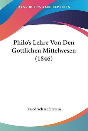 Philo's Lehre Von Den Gottlichen Mittelwesen (1846)