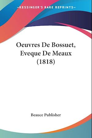 Oeuvres De Bossuet, Eveque De Meaux (1818)