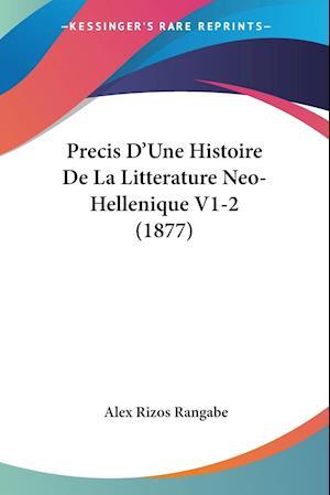 Precis D'Une Histoire De La Litterature Neo-Hellenique V1-2 (1877)