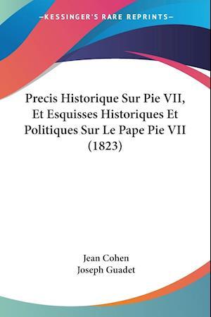 Precis Historique Sur Pie VII, Et Esquisses Historiques Et Politiques Sur Le Pape Pie VII (1823)