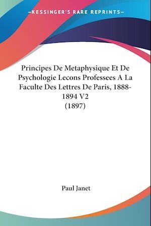 Principes De Metaphysique Et De Psychologie Lecons Professees A La Faculte Des Lettres De Paris, 1888-1894 V2 (1897)