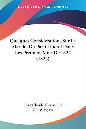 Quelques Considerations Sur La Marche Du Parti Liberal Dans Les Premiers Mois De 1822 (1822)