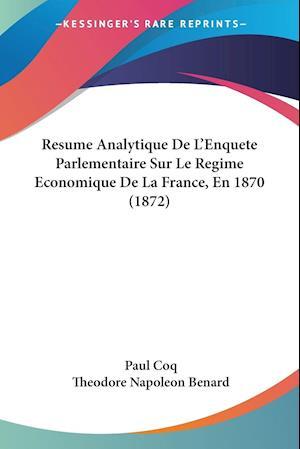 Resume Analytique De L'Enquete Parlementaire Sur Le Regime Economique De La France, En 1870 (1872)