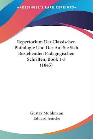 Repertorium Der Classischen Philologie Und Der Auf Sie Sich Beziehenden Padagogischen Schriften, Book 1-3 (1845)