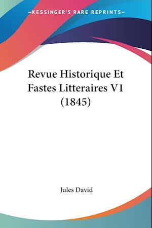 Revue Historique Et Fastes Litteraires V1 (1845)