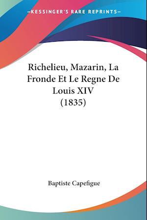 Richelieu, Mazarin, La Fronde Et Le Regne De Louis XIV (1835)