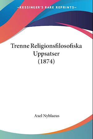 Trenne Religionsfilosofiska Uppsatser (1874)