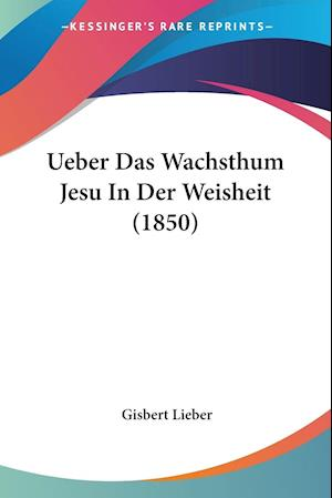 Ueber Das Wachsthum Jesu In Der Weisheit (1850)
