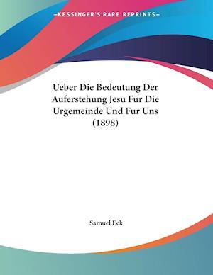 Ueber Die Bedeutung Der Auferstehung Jesu Fur Die Urgemeinde Und Fur Uns (1898)