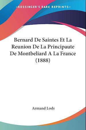 Bernard De Saintes Et La Reunion De La Principaute De Montbeliard A La France (1888)