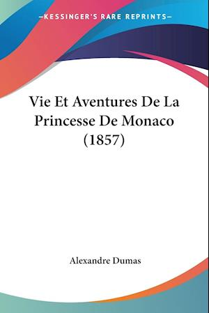 Vie Et Aventures De La Princesse De Monaco (1857)