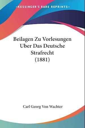 Beilagen Zu Vorlesungen Uber Das Deutsche Strafrecht (1881)