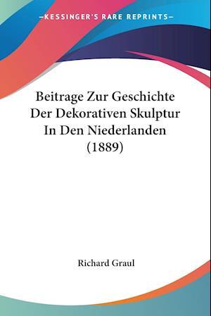Beitrage Zur Geschichte Der Dekorativen Skulptur In Den Niederlanden (1889)