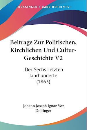 Beitrage Zur Politischen, Kirchlichen Und Cultur-Geschichte V2