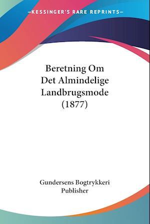 Beretning Om Det Almindelige Landbrugsmode (1877)