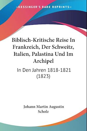 Biblisch-Kritische Reise In Frankreich, Der Schweitz, Italien, Palastina Und Im Archipel