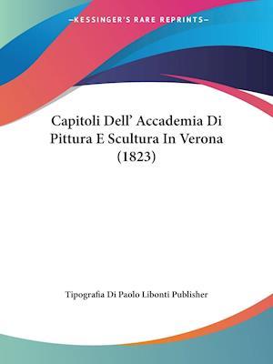 Capitoli Dell' Accademia Di Pittura E Scultura In Verona (1823)