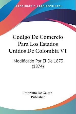 Codigo De Comercio Para Los Estados Unidos De Colombia V1