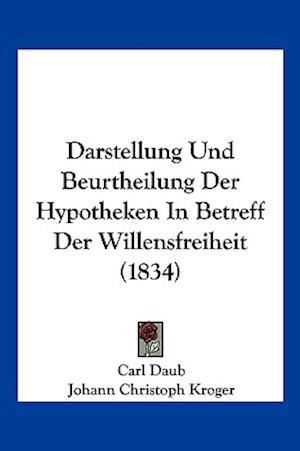 Darstellung Und Beurtheilung Der Hypotheken In Betreff Der Willensfreiheit (1834)