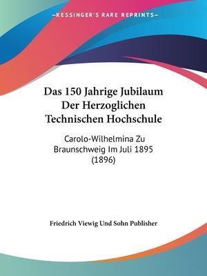 Das 150 Jahrige Jubilaum Der Herzoglichen Technischen Hochschule