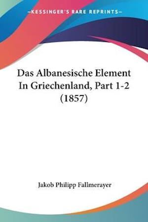 Das Albanesische Element In Griechenland, Part 1-2 (1857)