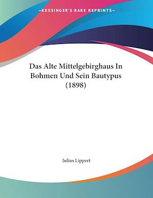Das Alte Mittelgebirghaus In Bohmen Und Sein Bautypus (1898)