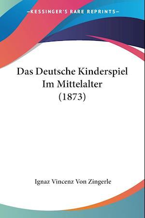 Das Deutsche Kinderspiel Im Mittelalter (1873)