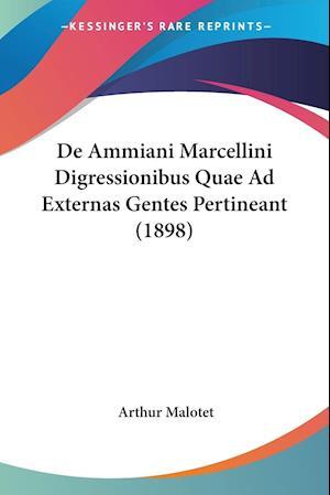 De Ammiani Marcellini Digressionibus Quae Ad Externas Gentes Pertineant (1898)