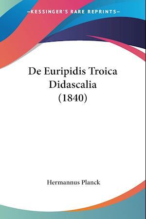 De Euripidis Troica Didascalia (1840)