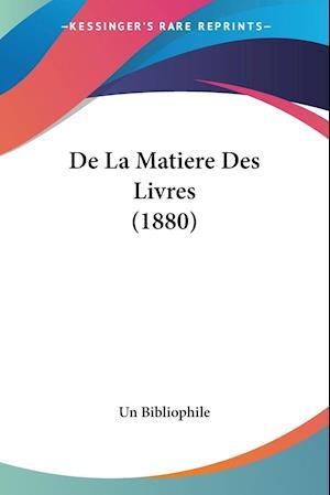 De La Matiere Des Livres (1880)