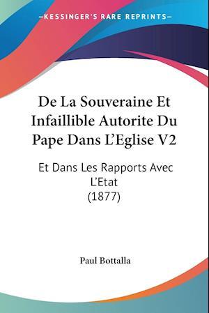 De La Souveraine Et Infaillible Autorite Du Pape Dans L'Eglise V2