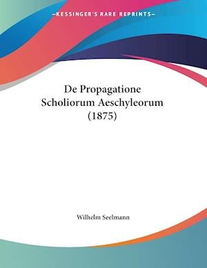 De Propagatione Scholiorum Aeschyleorum (1875)