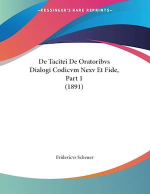De Tacitei De Oratoribvs Dialogi Codicvm Nexv Et Fide, Part 1 (1891)