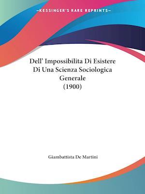 Dell' Impossibilita Di Esistere Di Una Scienza Sociologica Generale (1900)