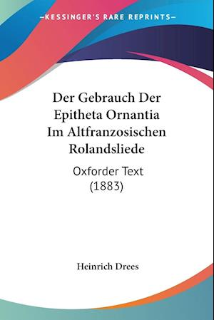 Der Gebrauch Der Epitheta Ornantia Im Altfranzosischen Rolandsliede