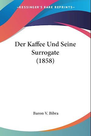 Der Kaffee Und Seine Surrogate (1858)