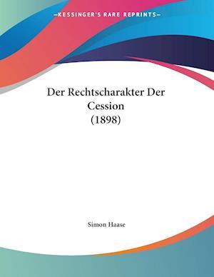 Der Rechtscharakter Der Cession (1898)