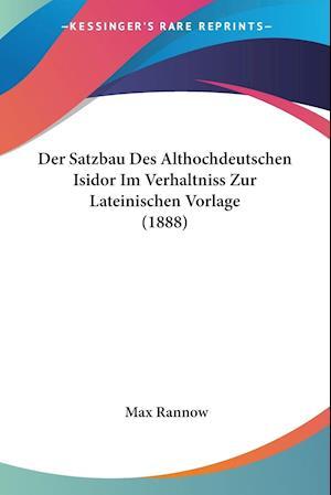 Der Satzbau Des Althochdeutschen Isidor Im Verhaltniss Zur Lateinischen Vorlage (1888)