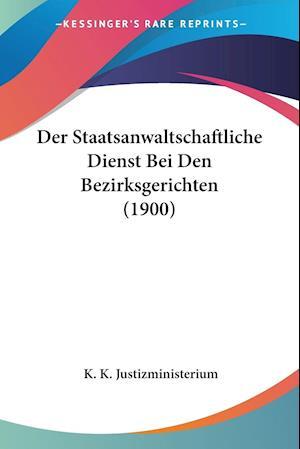 Der Staatsanwaltschaftliche Dienst Bei Den Bezirksgerichten (1900)