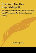 Der Streit Um Den Kapitalsbegriff af Walther Jacoby
