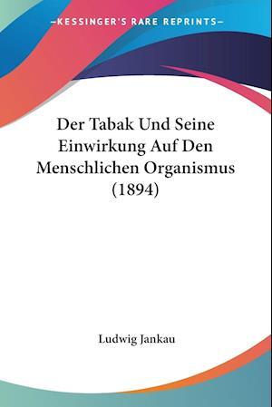 Der Tabak Und Seine Einwirkung Auf Den Menschlichen Organismus (1894)