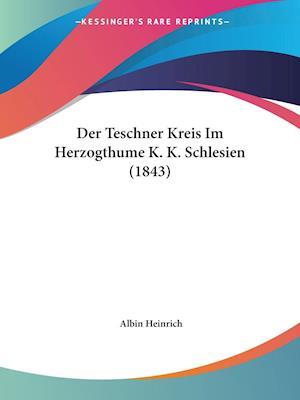Der Teschner Kreis Im Herzogthume K. K. Schlesien (1843)